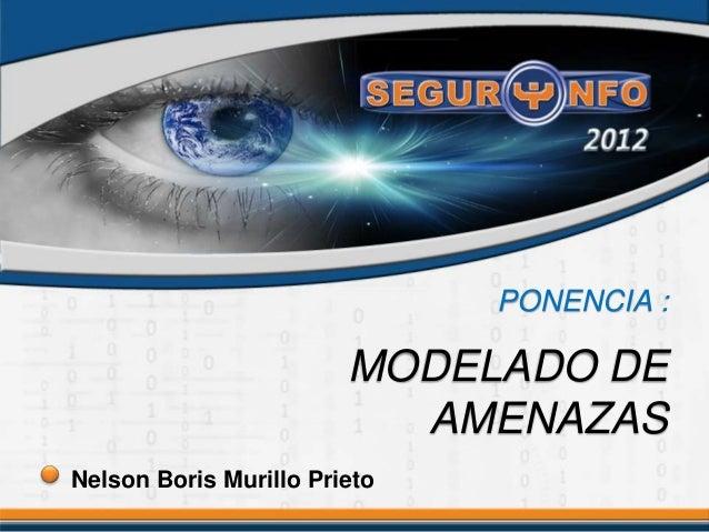 PONENCIA : MODELADO DE AMENAZAS Nelson Boris Murillo Prieto