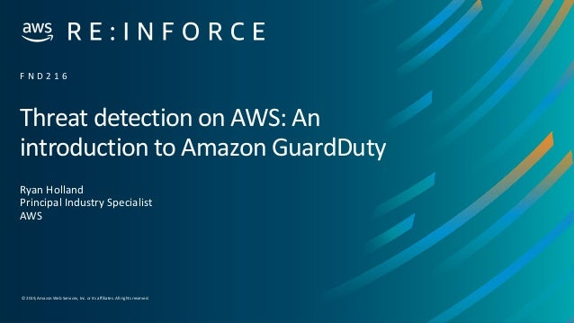 © 2019,Amazon Web Services, Inc. or its affiliates. All rights reserved. Threat detection on AWS: An introduction to Amazo...