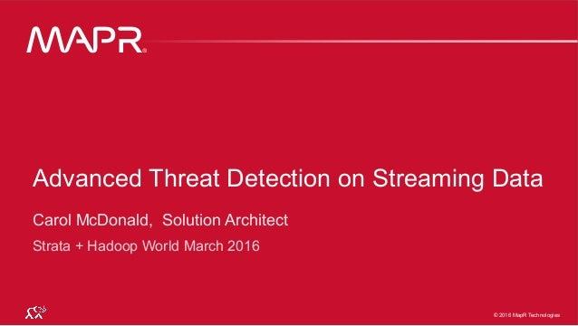 ® © 2016 MapR Technologies 1® © 2016 MapR Technologies 1© 2016 MapR Technologies ® Advanced Threat Detection on Streaming ...