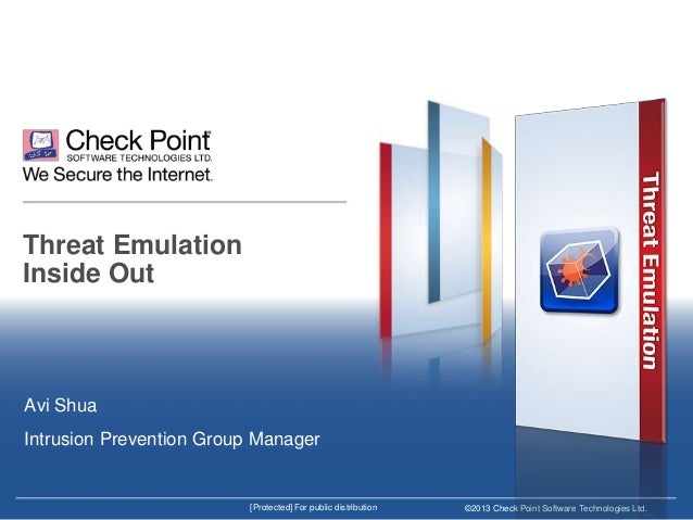 Threat Emulation Inside Out  Avi Shua Intrusion Prevention Group Manager  [Protected] For public distribution  ©2013 Check...