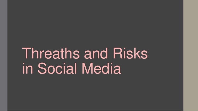 Threaths and Risks in Social Media