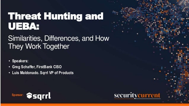 Threat Hunting and UEBA: Similarities, Differences, and How They Work Together • Speakers: • Greg Schaffer, FirstBank CISO...