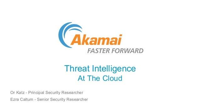 Threat Intelligence At The Cloud Or Katz - Principal Security Researcher Ezra Caltum - Senior Security Researcher