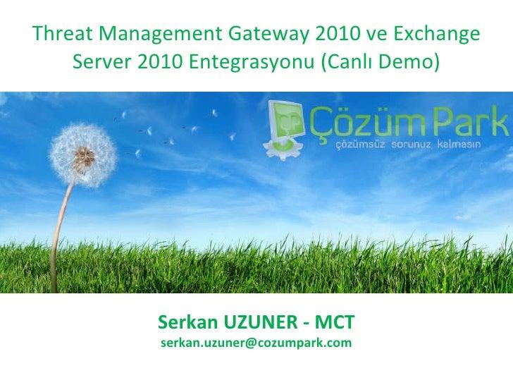 Threat Management Gateway 2010 ve Exchange Server 2010 Entegrasyonu  (Canlı Demo) Serkan  UZUNER -  MCT serkan [email_addr...