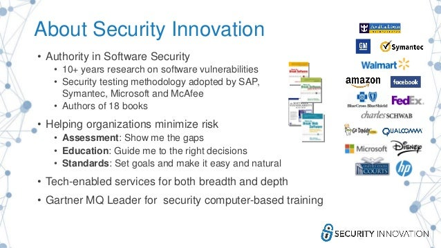 About Security Innovation • Authority in Software Security • 10+ years research on software vulnerabilities • Security tes...