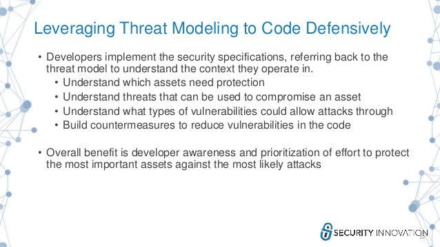 Leveraging Threat Modeling to Code Defensively • Developers implement the security specifications, referring back to the t...