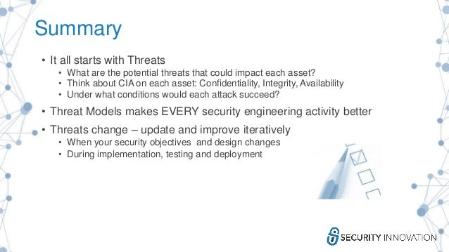 Summary • It all starts with Threats • What are the potential threats that could impact each asset? • Think about CIA on e...
