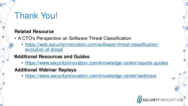 Thank You! Related Resource • A CTO's Perspective on Software Threat Classification • https://web.securityinnovation.com/s...