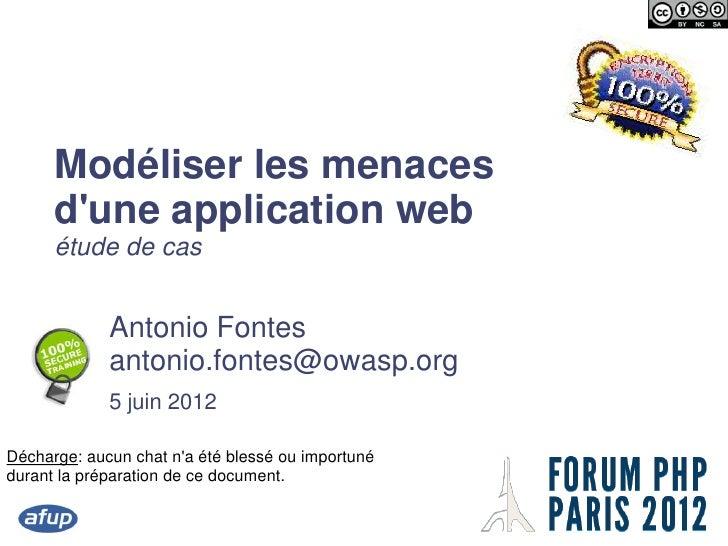Modéliser les menaces      dune application web      étude de cas             Antonio Fontes             antonio.fontes@ow...