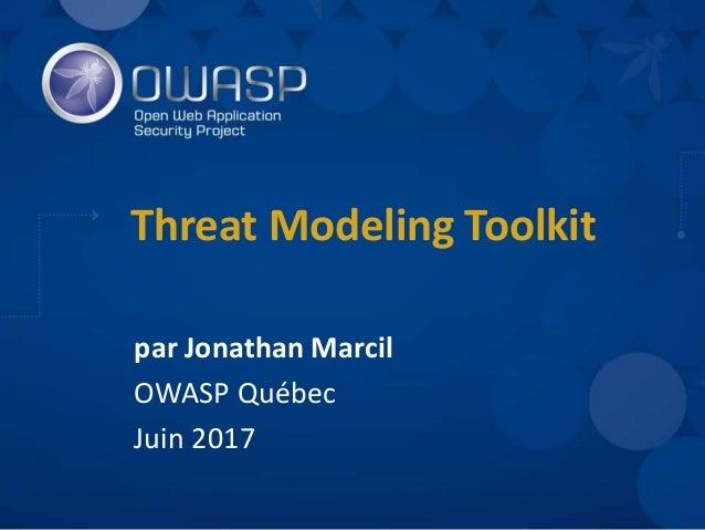 Threat Modeling Toolkit par Jonathan Marcil OWASP Québec Juin 2017