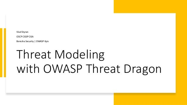 Threat Modeling with OWASP Threat Dragon Vlad Styran OSCP CISSP CISA Berezha Security | OWASP Kyiv