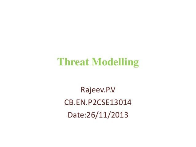 Threat Modelling Rajeev.P.V CB.EN.P2CSE13014 Date:26/11/2013