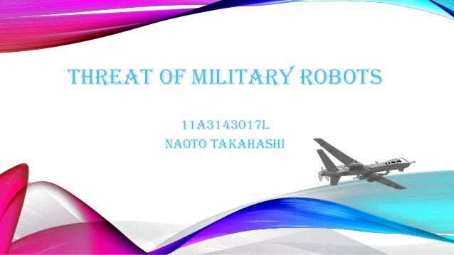 THREAT OF MILITARY ROBOTS 11A3143017L Naoto takahashi