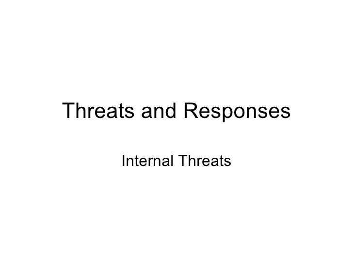 Threats and Responses Internal Threats
