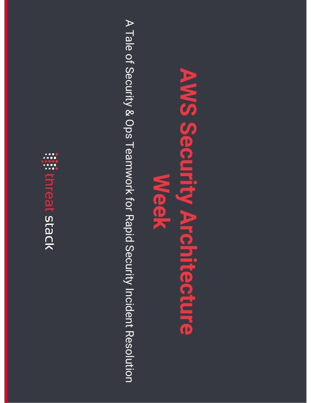 AWSSecurityArchitecture Week ATaleofSecurity&OpsTeamworkforRapidSecurityIncidentResolution