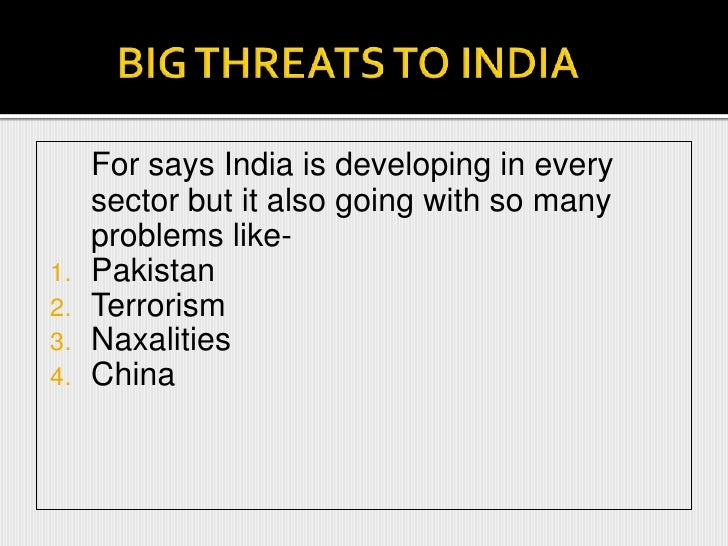 BIG THREATS TO INDIA<br />For says India is developing in every sector but it also going with so many problems like-<br /...