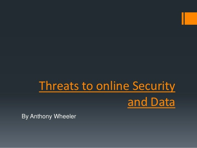 Threats to online Security                      and DataBy Anthony Wheeler