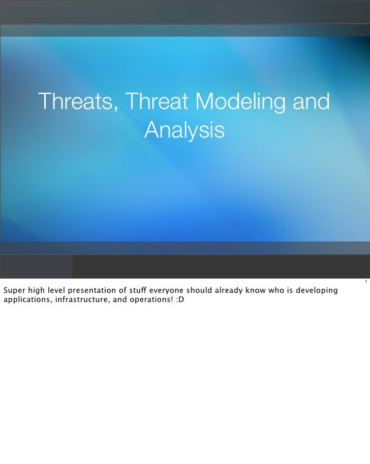 Threats, Threat Modeling and                   Analysis                                                                   ...