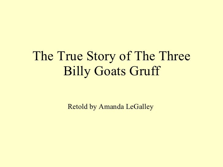 The True Story of The Three Billy Goats Gruff Retold by Amanda LeGalley