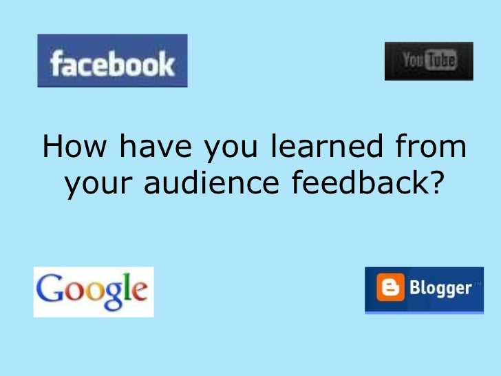 How have you learned from your audience feedback?