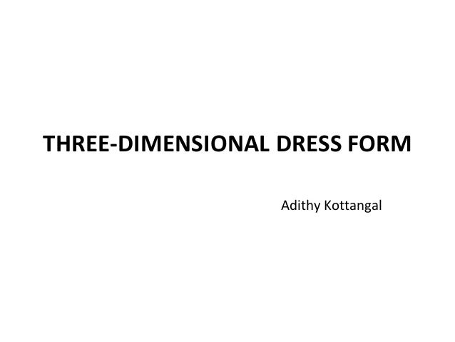 THREE-DIMENSIONAL DRESS FORM Adithy Kottangal