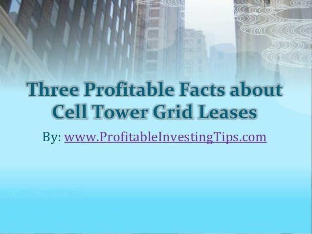Three Profitable Facts about Cell Tower Grid Leases By: www.ProfitableInvestingTips.com