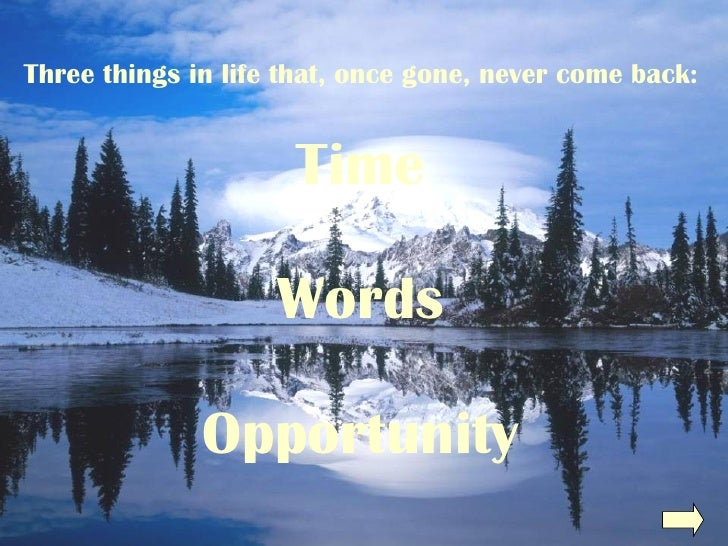 Three things in life that, once gone, never come back: Time Words Opportunity