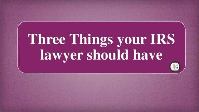 Three Things your IRS lawyer should have