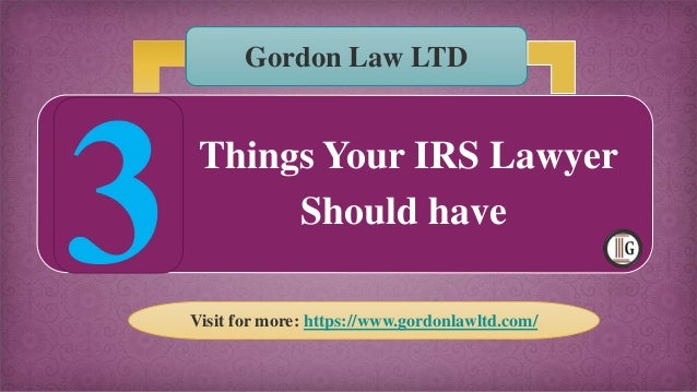 Things Your IRS Lawyer Should have Gordon Law LTD Visit for more: https://www.gordonlawltd.com/