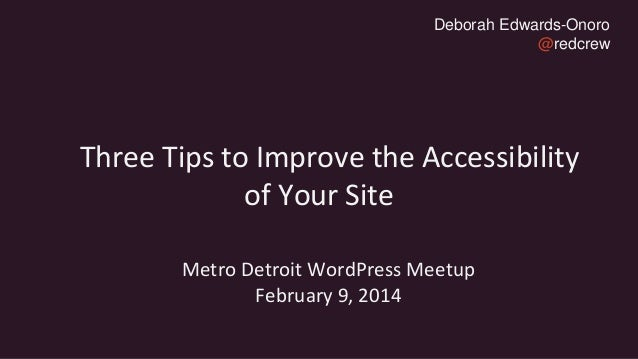 Deborah Edwards-Onoro @redcrew  Three Tips to Improve the Accessibility of Your Site Metro Detroit WordPress Meetup Februa...