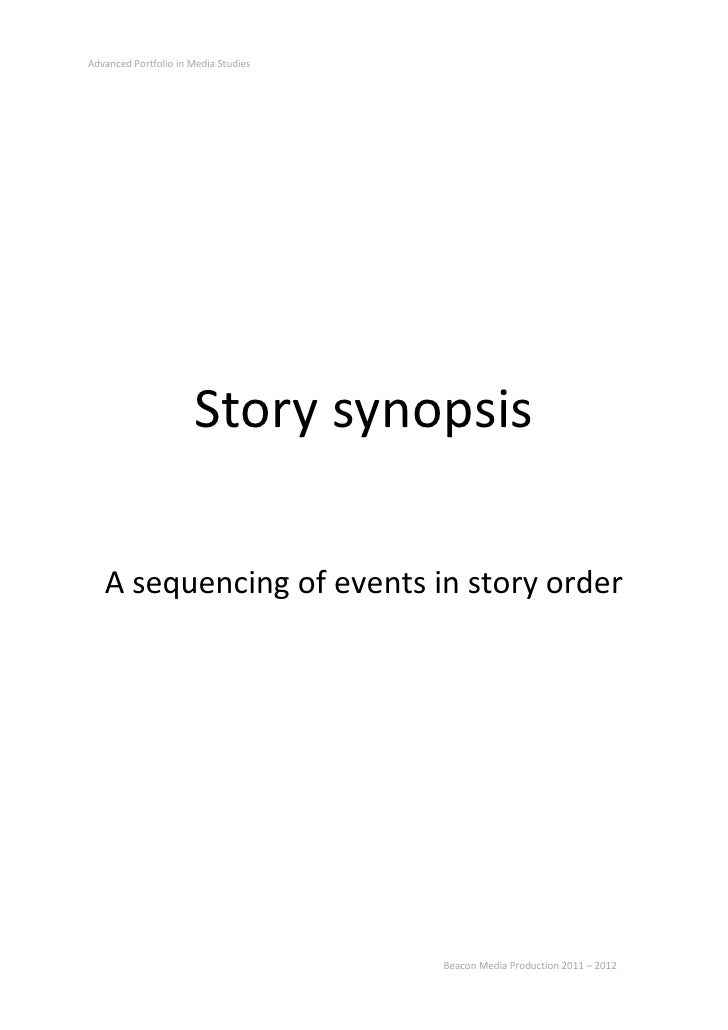 Advanced Portfolio in Media Studies                      Story synopsis   A sequencing of events in story order           ...
