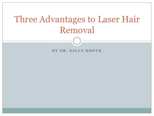 Three advantages to laser hair removal by dr sally booth b y d r s a l l y b o o t hthree advantages to laser hairremoval sciox Image collections