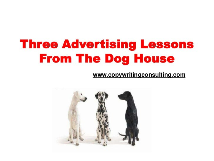 Three Advertising Lessons From The Dog Housewww.copywritingconsulting.com<br />