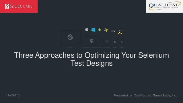 © Sauce Labs, Inc. Three Approaches to Optimizing Your Selenium Test Designs Presented by QualiTest and Sauce Labs, Inc.11...