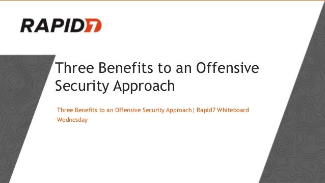 Three Benefits to an Offensive Security Approach Three Benefits to an Offensive Security Approach| Rapid7 Whiteboard Wedne...
