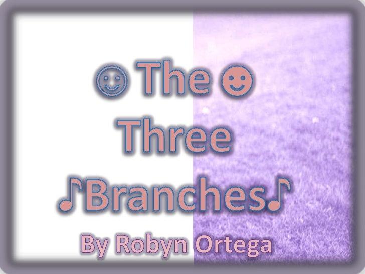 ☺The☻<br />Three<br />♪Branches♪<br />By Robyn Ortega<br />