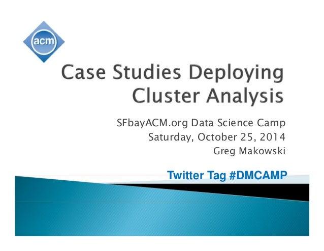 SFbayACM.org Data Science Camp  Saturday, October 25, 2014  Greg Makowski  Twitter Tag #DMCAMP