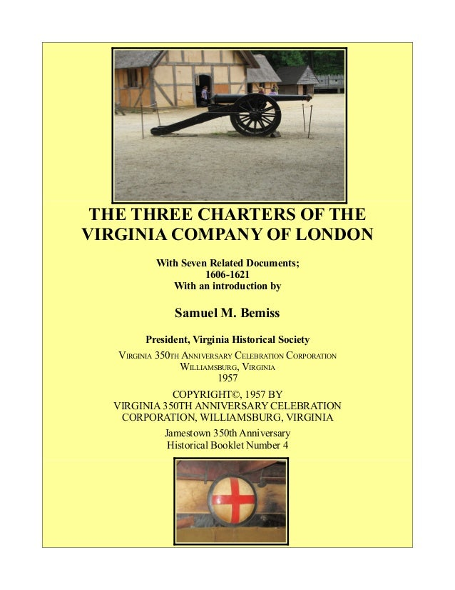 THE THREE CHARTERS OF THE VIRGINIA COMPANY OF LONDON With Seven Related Documents; 1606-1621 With an introduction by Samue...