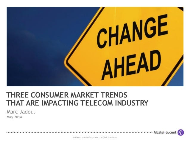 COPYRIGHT © 2014 ALCATEL-LUCENT. ALL RIGHTS RESERVED. Marc Jadoul May 2014 THREE CONSUMER MARKET TRENDS THAT ARE IMPACTING...