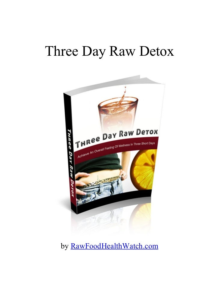 Three Day Raw Detox  by RawFoodHealthWatch.com