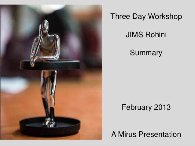 Three Day Workshop JIMS Rohini Summary February 2013 A Mirus Presentation