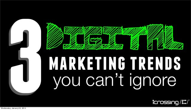 3  Wednesday, January 22, 2014  digital marketing trends you can't ignore