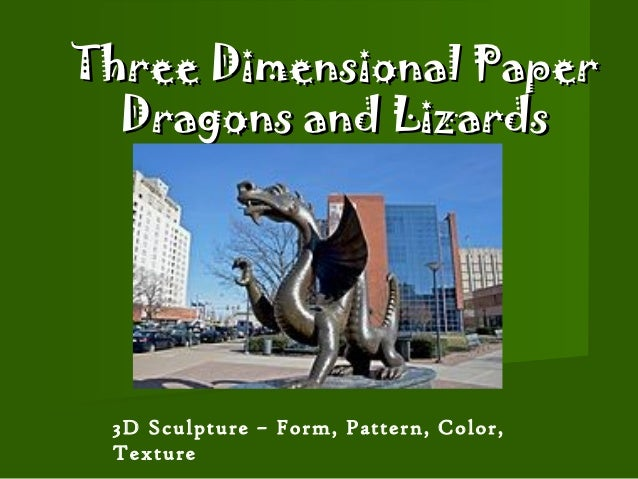 Three Dimensional Paper  Dragons and Lizards 3D Sculpture – Form, Pattern, Color, Texture