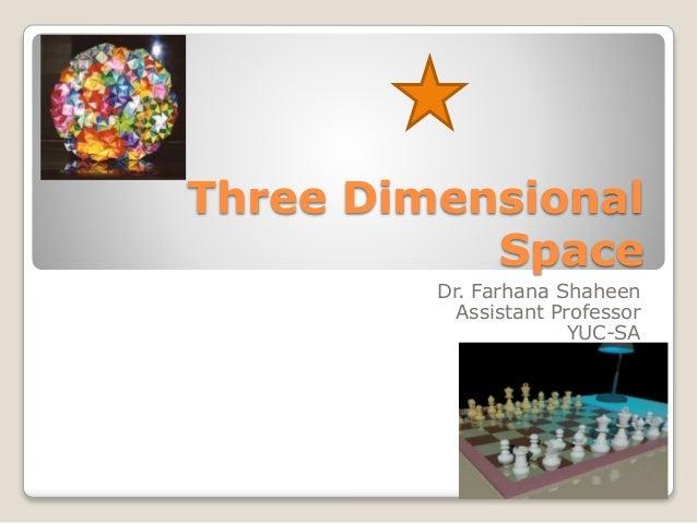 Three Dimensional Space Dr. Farhana Shaheen Assistant Professor YUC-SA