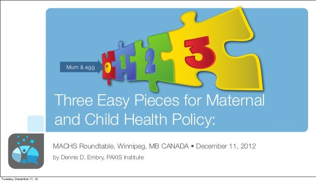 Mum & egg                           Three Easy Pieces for Maternal                           and Child Health Policy:     ...