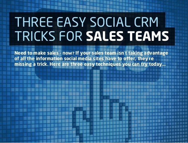 THREE EASY SOCIAL CRMTRICKS FOR SALES TEAMSNeed to make sales - now? If your sales team isn't taking advantageof all the i...