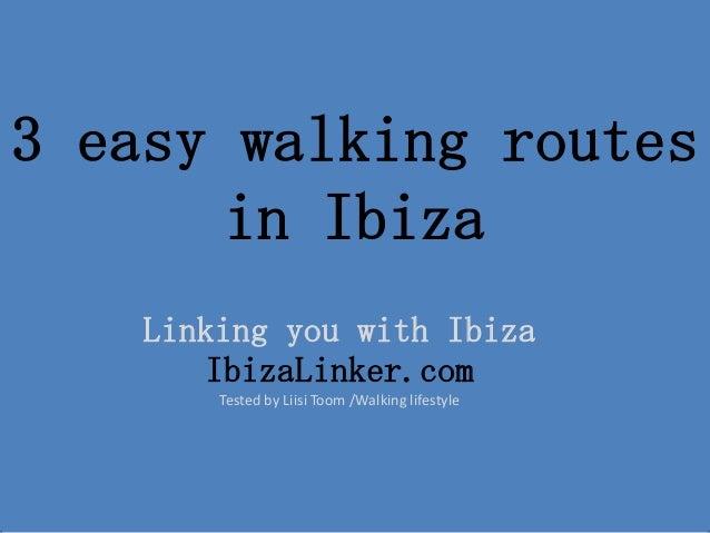 3 easy walking routes in Ibiza Linking you with Ibiza IbizaLinker.com Tested by Liisi Toom /Walking lifestyle