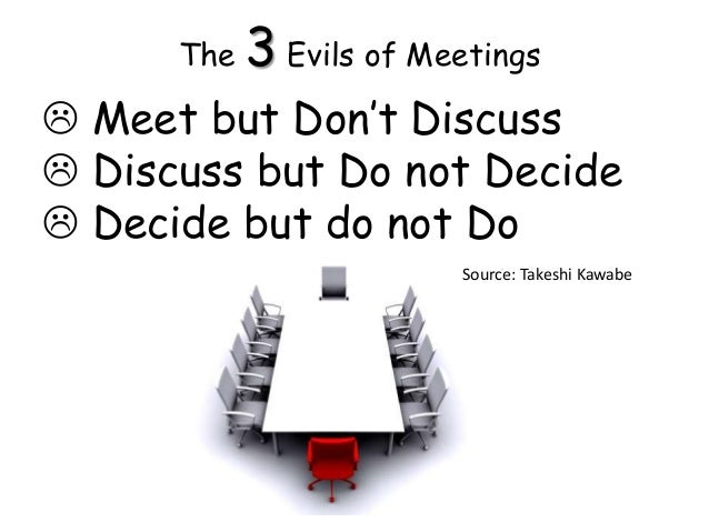 The 3 Evils of Meetings Meet but Don't Discuss Discuss but Do