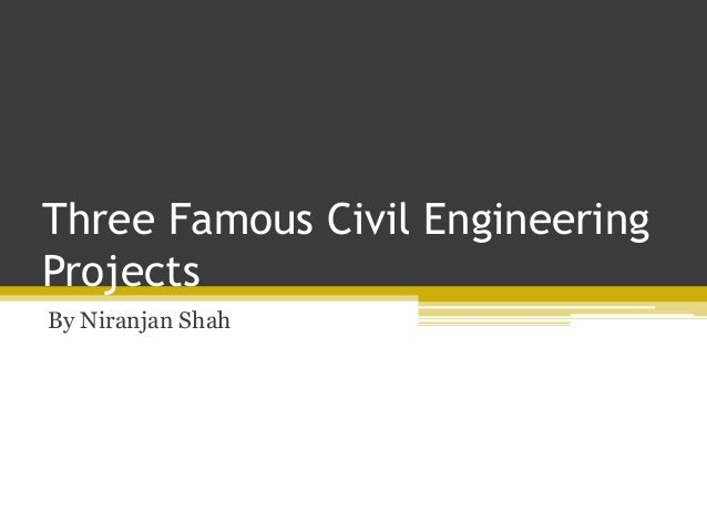 Three Famous Civil Engineering Projects Great Civil Engineering Projects