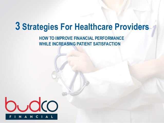 3 Strategies For Healthcare Providers HOW TO IMPROVE FINANCIAL PERFORMANCE WHILE INCREASING PATIENT SATISFACTION